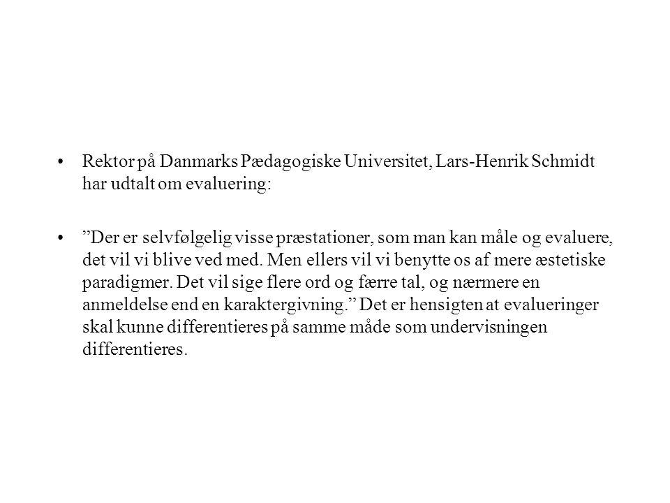 Rektor på Danmarks Pædagogiske Universitet, Lars-Henrik Schmidt har udtalt om evaluering: