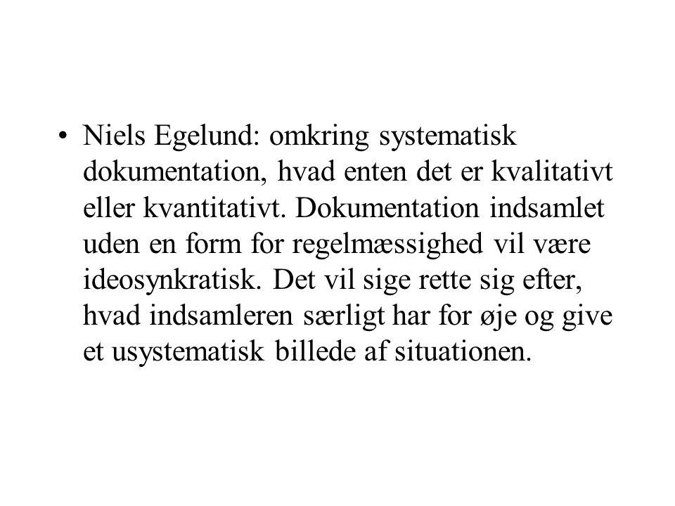 Niels Egelund: omkring systematisk dokumentation, hvad enten det er kvalitativt eller kvantitativt.