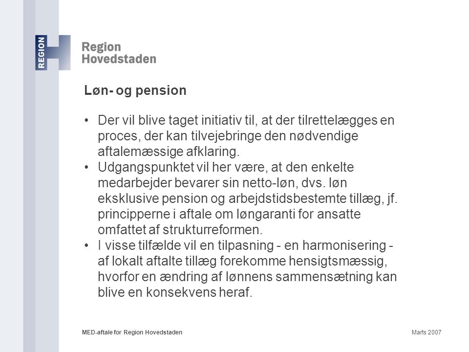 Løn- og pension Der vil blive taget initiativ til, at der tilrettelægges en proces, der kan tilvejebringe den nødvendige aftalemæssige afklaring.