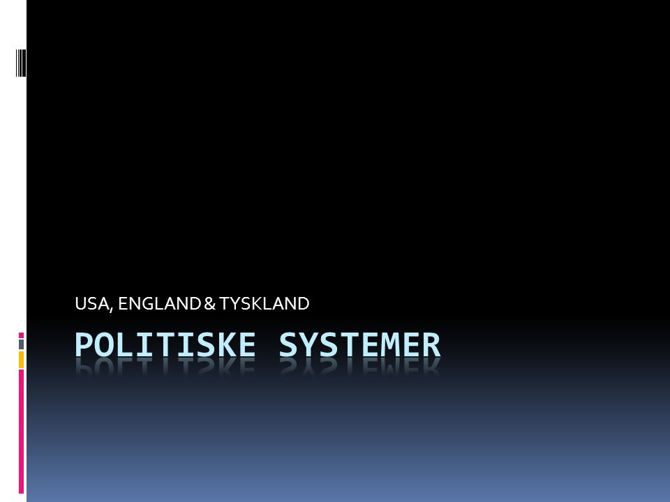 USA, ENGLAND & TYSKLAND Politiske systemer