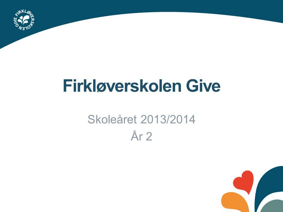 Firkløverskolen Give Skoleåret 2013/2014 År 2
