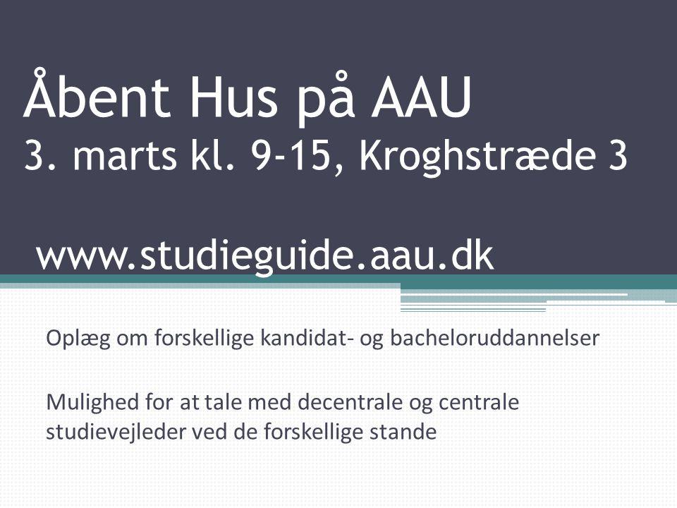 Åbent Hus på AAU 3. marts kl. 9-15, Kroghstræde 3 www.studieguide.aau.dk