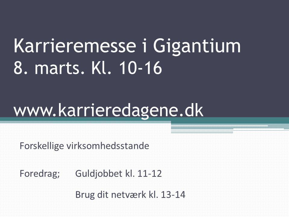 Karrieremesse i Gigantium 8. marts. Kl. 10-16 www.karrieredagene.dk