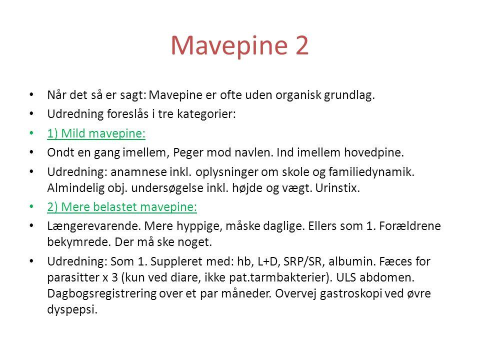 Mavepine 2 Når det så er sagt: Mavepine er ofte uden organisk grundlag. Udredning foreslås i tre kategorier: