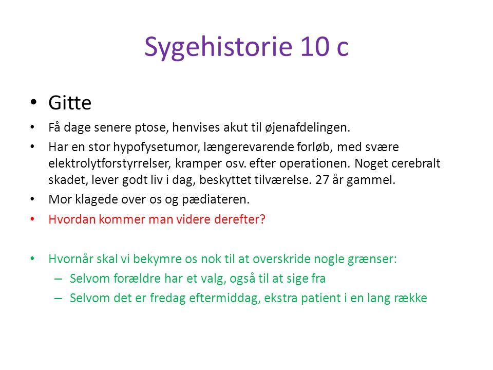 Sygehistorie 10 c Gitte. Få dage senere ptose, henvises akut til øjenafdelingen.