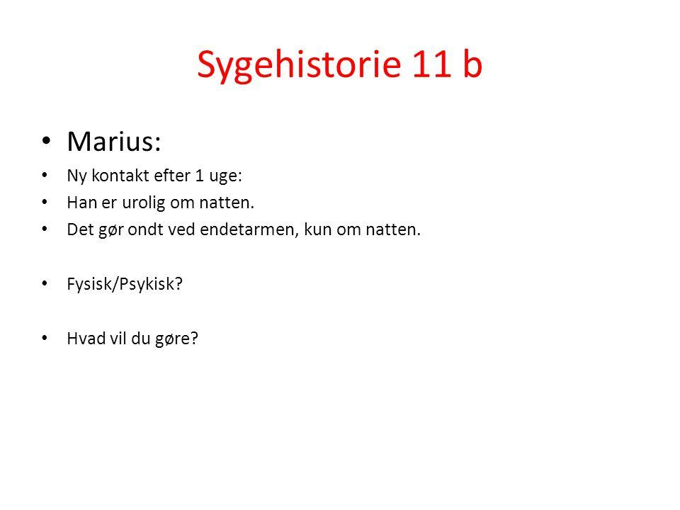 Sygehistorie 11 b Marius: Ny kontakt efter 1 uge: