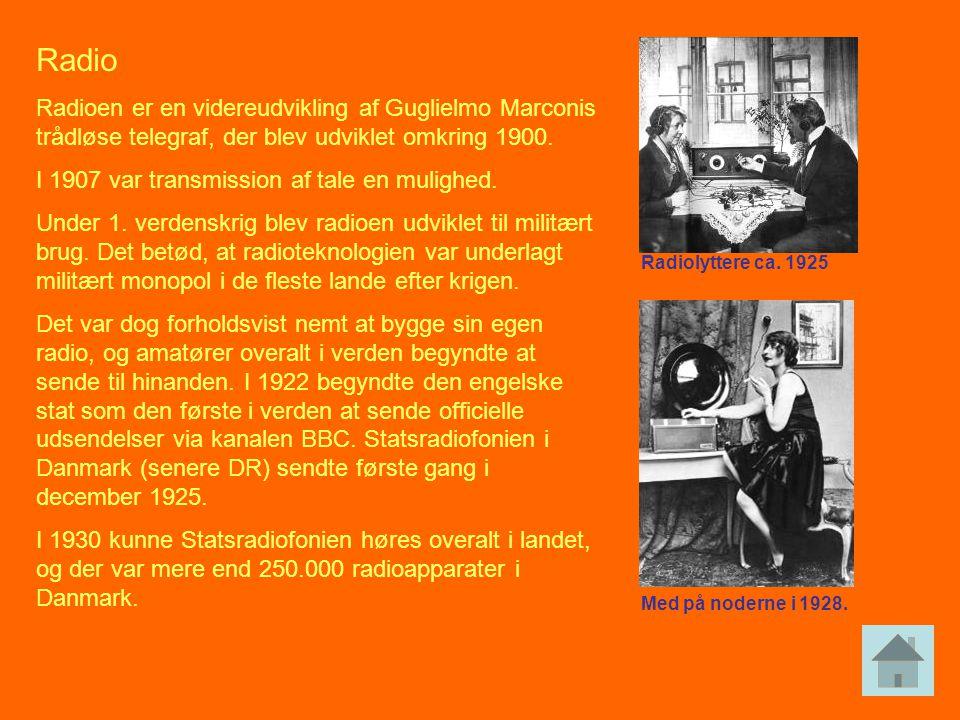Radio Radioen er en videreudvikling af Guglielmo Marconis trådløse telegraf, der blev udviklet omkring 1900.