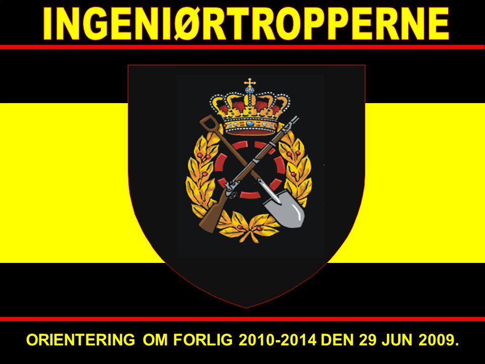 INGENIØRTROPPERNE ORIENTERING OM FORLIG 2010-2014 DEN 29 JUN 2009. 1