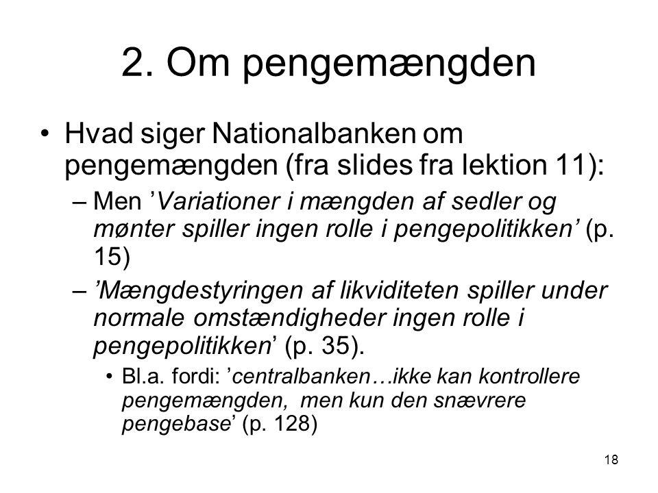 2. Om pengemængden Hvad siger Nationalbanken om pengemængden (fra slides fra lektion 11):