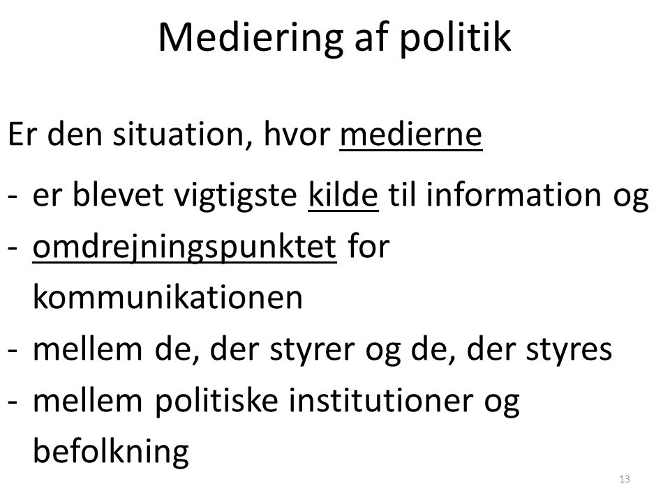 Mediering af politik Er den situation, hvor medierne