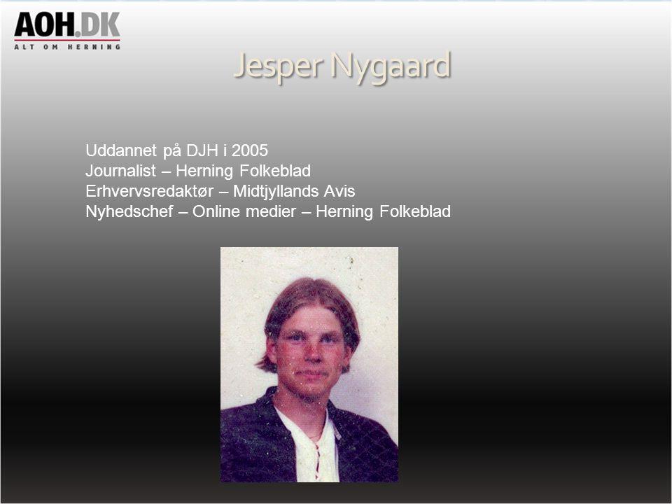 Jesper Nygaard Uddannet på DJH i 2005 Journalist – Herning Folkeblad
