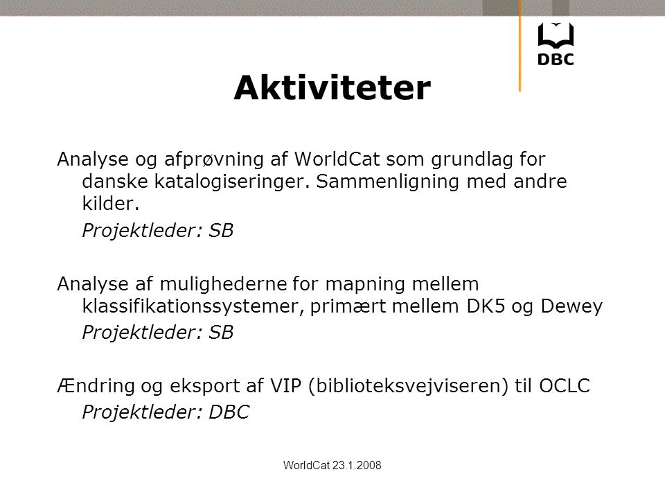 Aktiviteter Analyse og afprøvning af WorldCat som grundlag for danske katalogiseringer. Sammenligning med andre kilder.