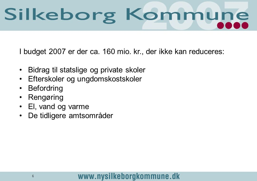 I budget 2007 er der ca. 160 mio. kr., der ikke kan reduceres: