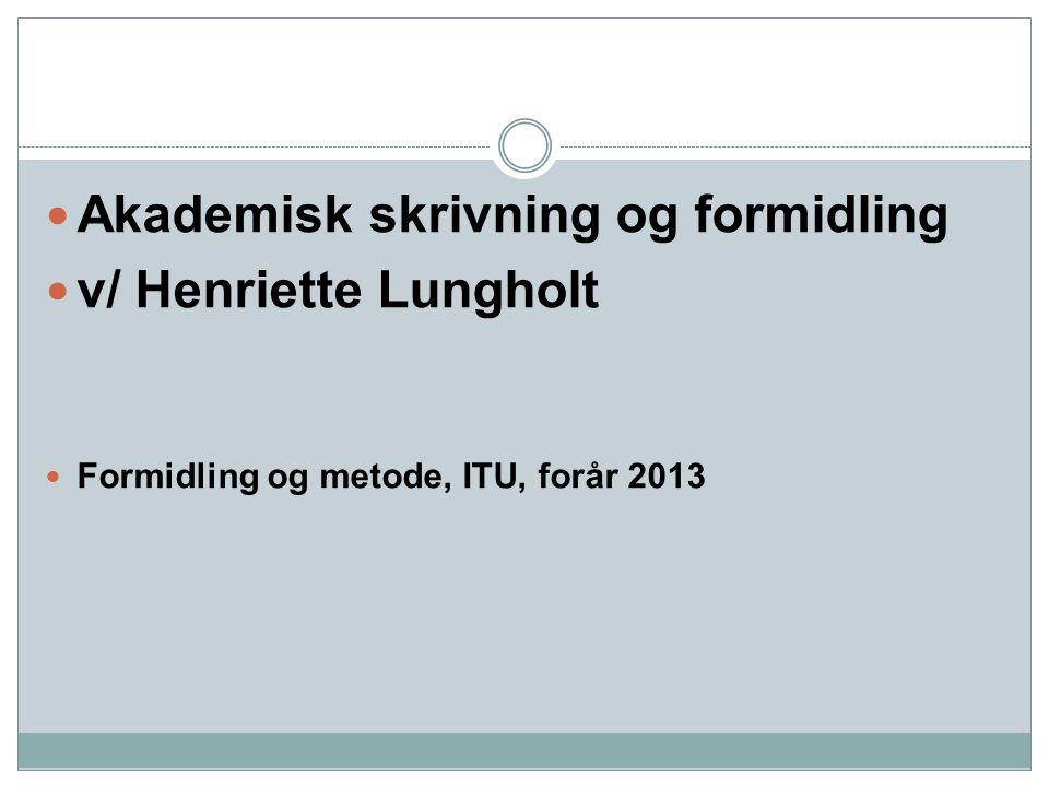 Akademisk skrivning og formidling v/ Henriette Lungholt