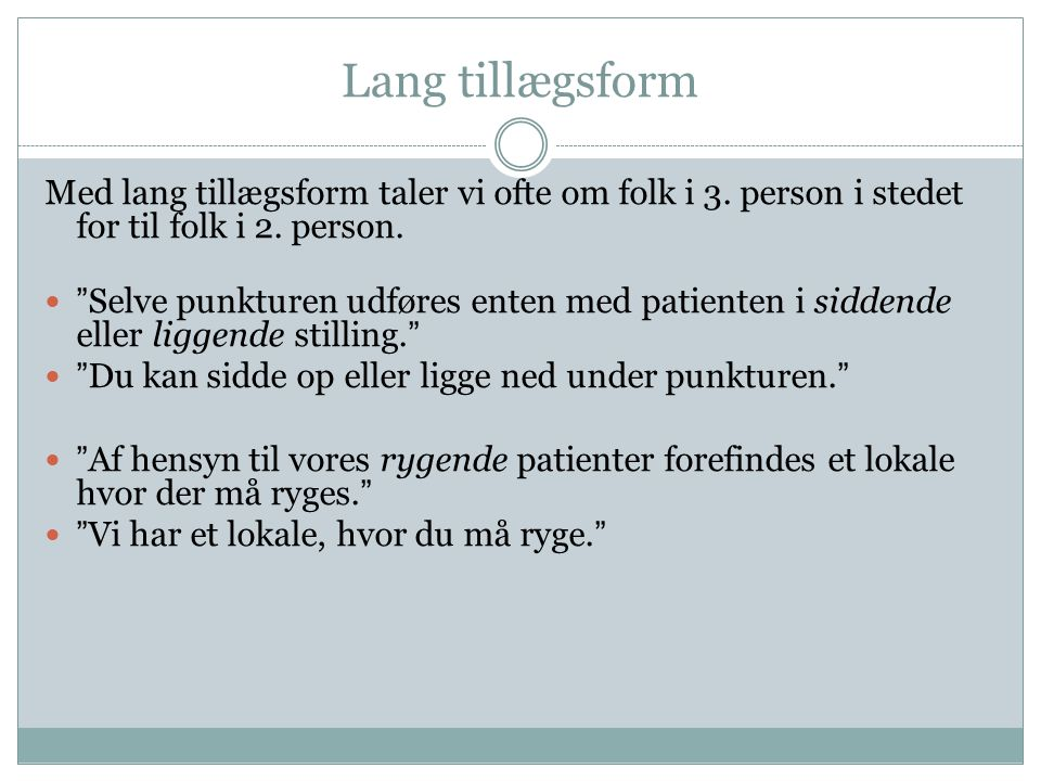 Lang tillægsform Med lang tillægsform taler vi ofte om folk i 3. person i stedet for til folk i 2. person.