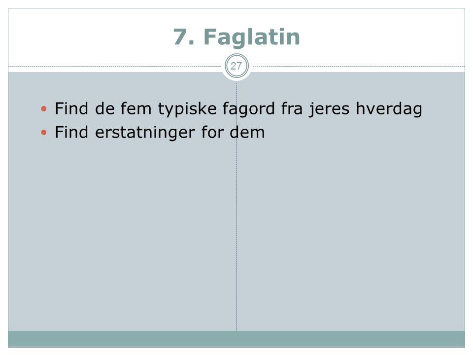7. Faglatin Find de fem typiske fagord fra jeres hverdag
