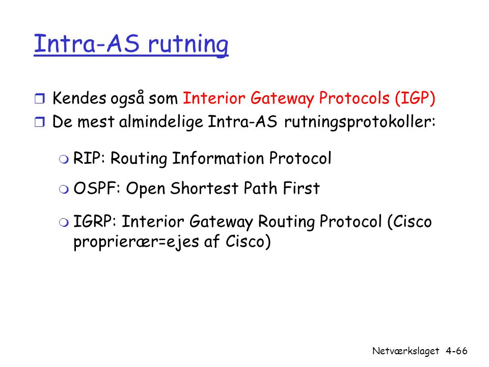 Intra-AS rutning Kendes også som Interior Gateway Protocols (IGP)