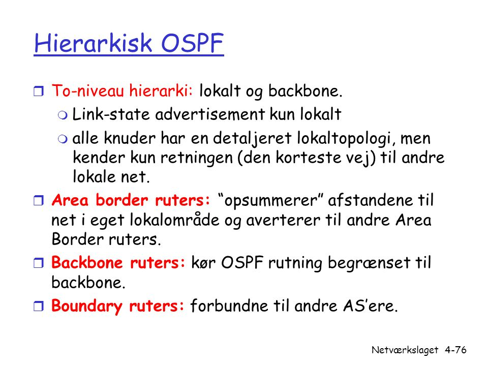 Hierarkisk OSPF To-niveau hierarki: lokalt og backbone.