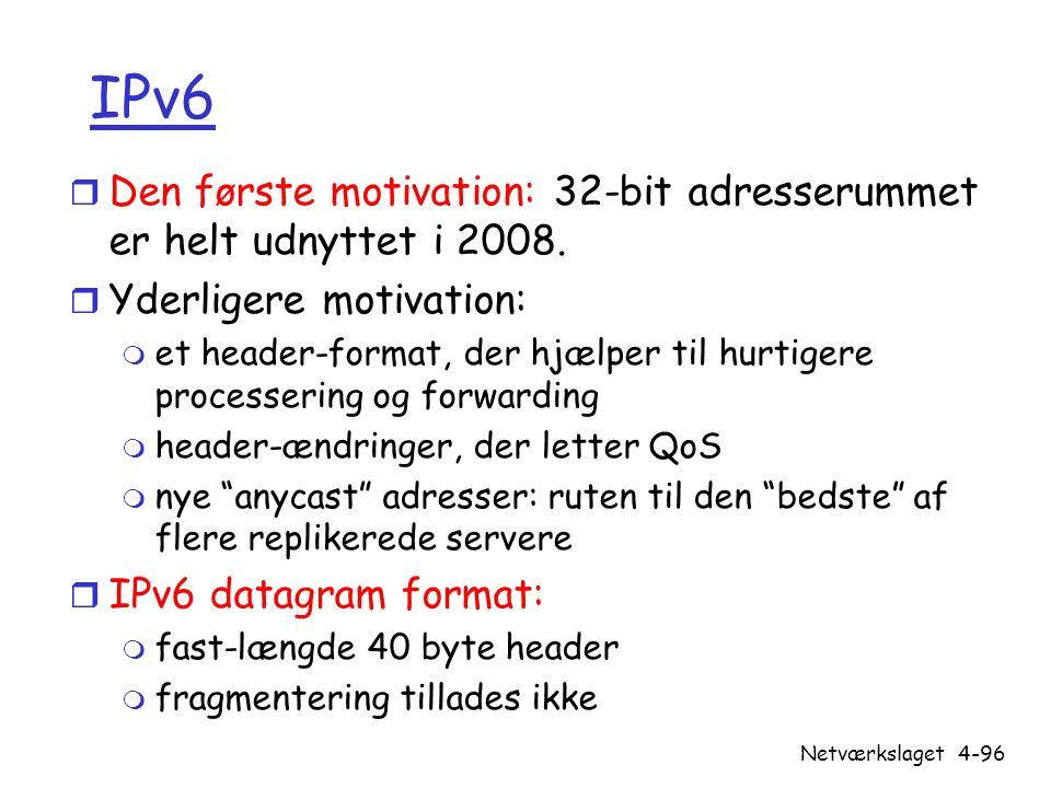 IPv6 Den første motivation: 32-bit adresserummet er helt udnyttet i 2008. Yderligere motivation: