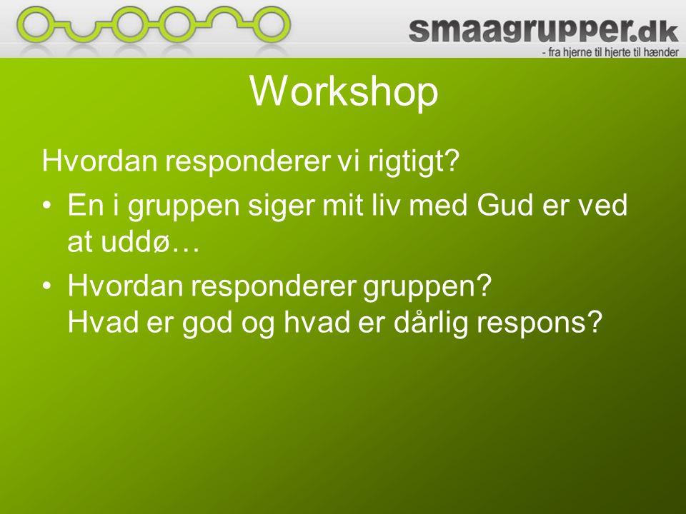 Workshop Hvordan responderer vi rigtigt