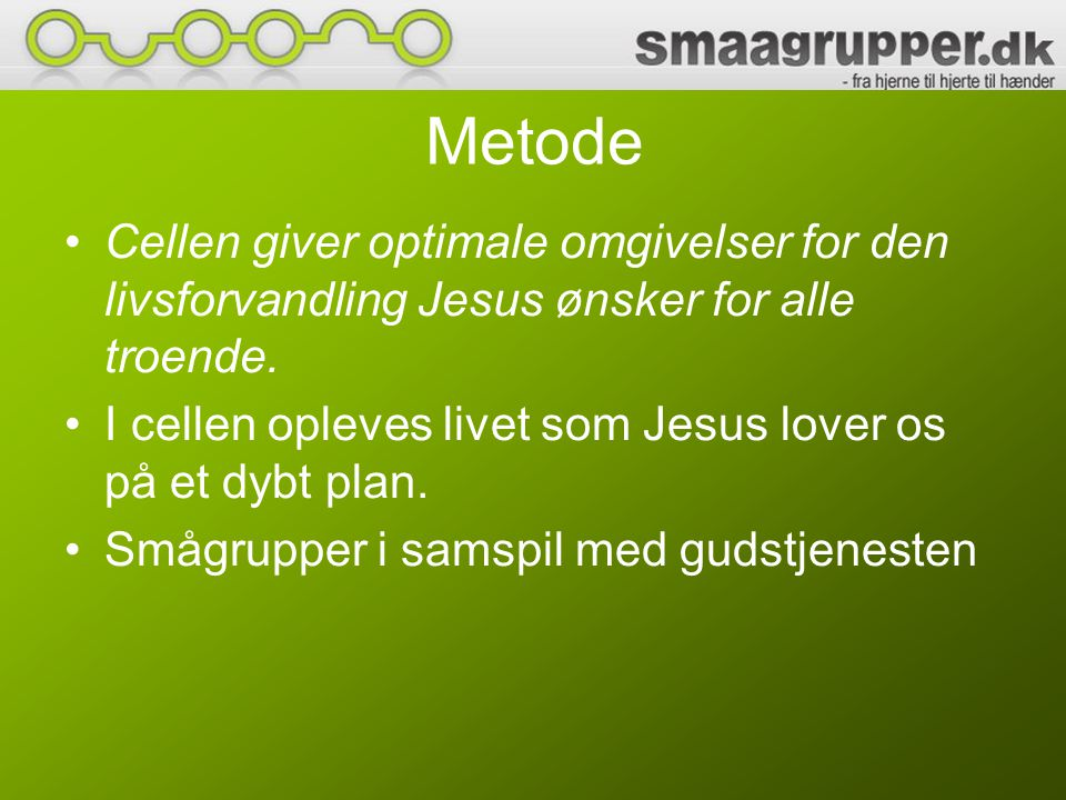Metode Cellen giver optimale omgivelser for den livsforvandling Jesus ønsker for alle troende.