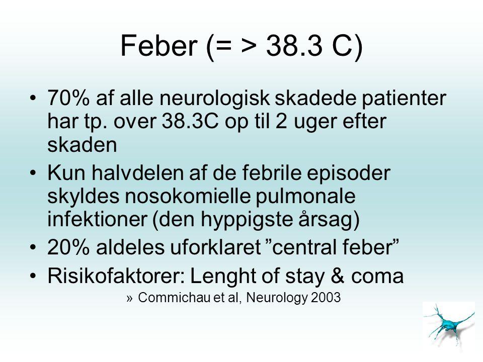 Feber (= > 38.3 C) 70% af alle neurologisk skadede patienter har tp. over 38.3C op til 2 uger efter skaden.