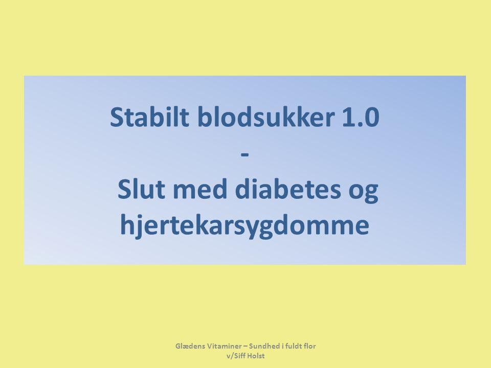 Stabilt blodsukker 1.0 - Slut med diabetes og hjertekarsygdomme