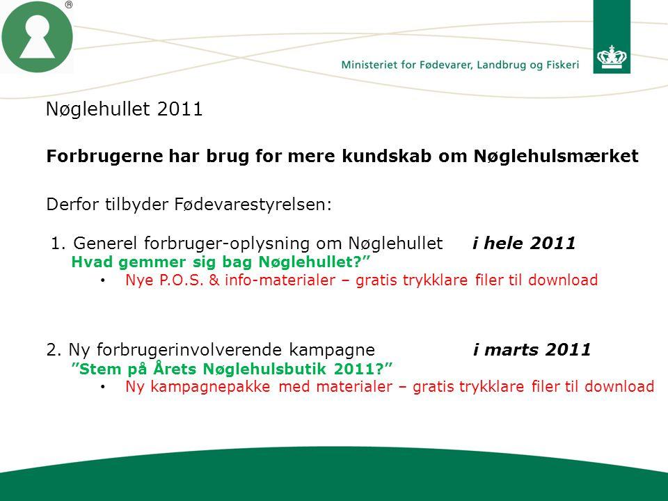 Nøglehullet 2011 Forbrugerne har brug for mere kundskab om Nøglehulsmærket. Derfor tilbyder Fødevarestyrelsen:
