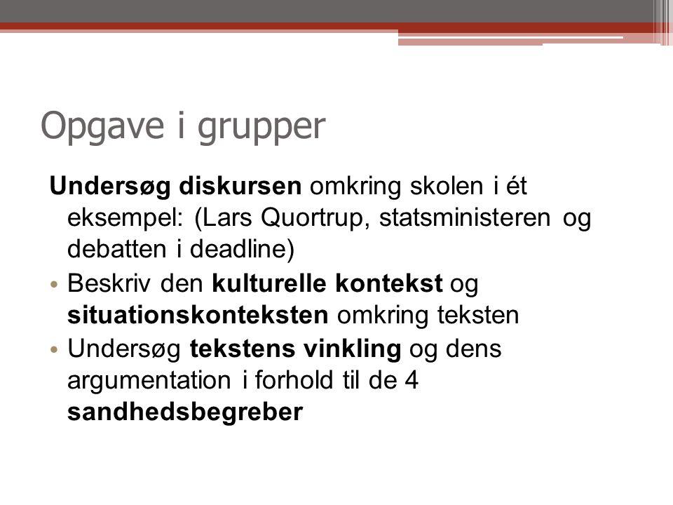 Opgave i grupper Undersøg diskursen omkring skolen i ét eksempel: (Lars Quortrup, statsministeren og debatten i deadline)
