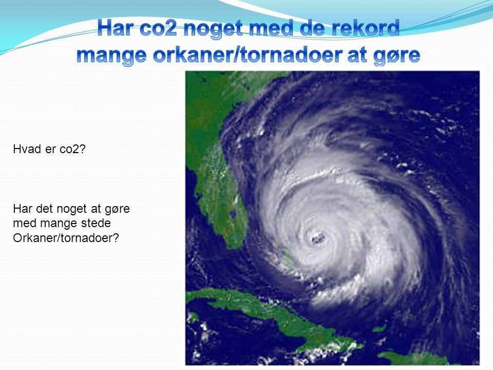 Har co2 noget med de rekord mange orkaner/tornadoer at gøre