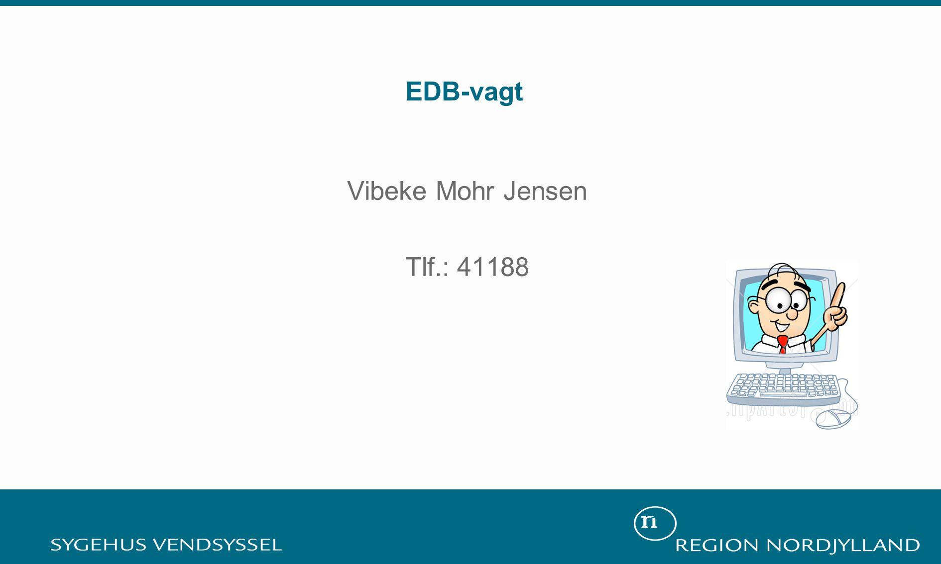 EDB-vagt Vibeke Mohr Jensen Tlf.: 41188