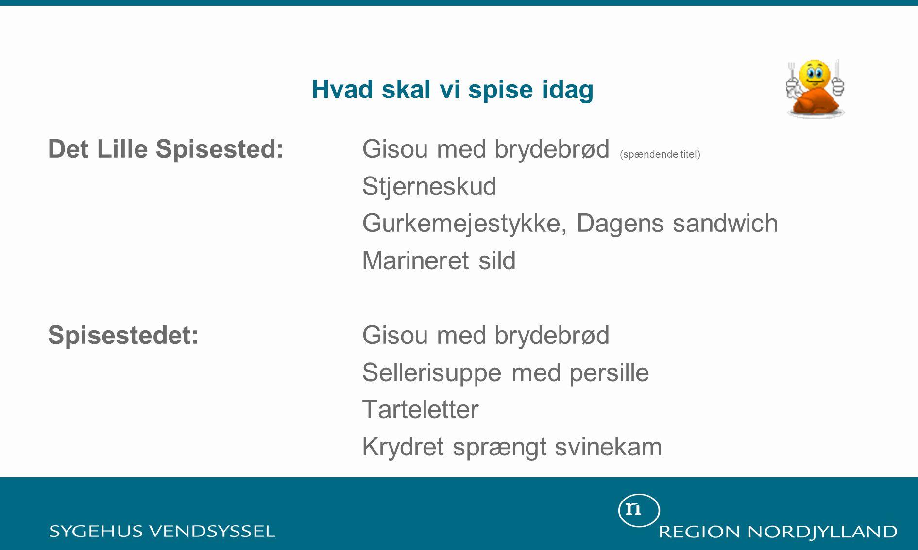Hvad skal vi spise idag Det Lille Spisested: Gisou med brydebrød (spændende titel) Stjerneskud. Gurkemejestykke, Dagens sandwich.
