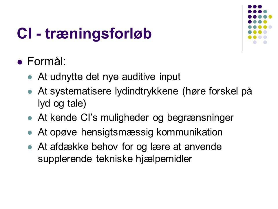 CI - træningsforløb Formål: At udnytte det nye auditive input