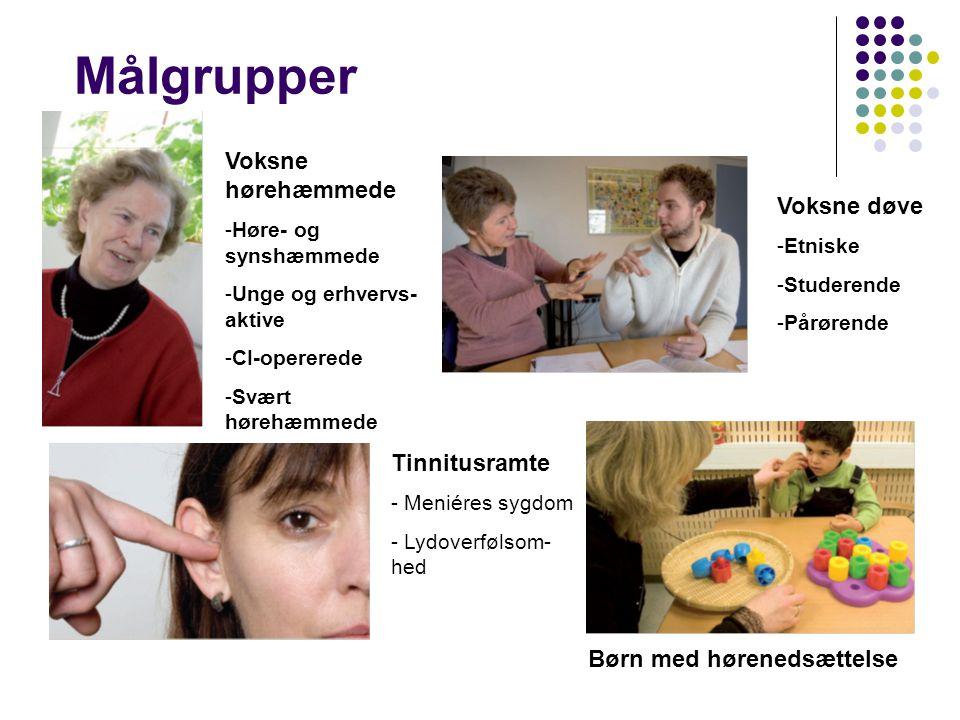 Målgrupper Voksne hørehæmmede Voksne døve Tinnitusramte