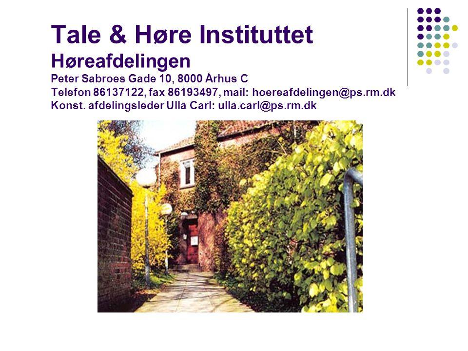 Tale & Høre Instituttet Høreafdelingen Peter Sabroes Gade 10, 8000 Århus C Telefon 86137122, fax 86193497, mail: hoereafdelingen@ps.rm.dk Konst.