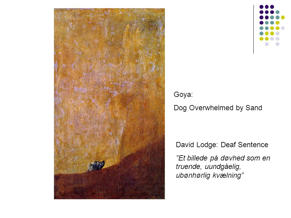 Goya: Dog Overwhelmed by Sand. David Lodge: Deaf Sentence.