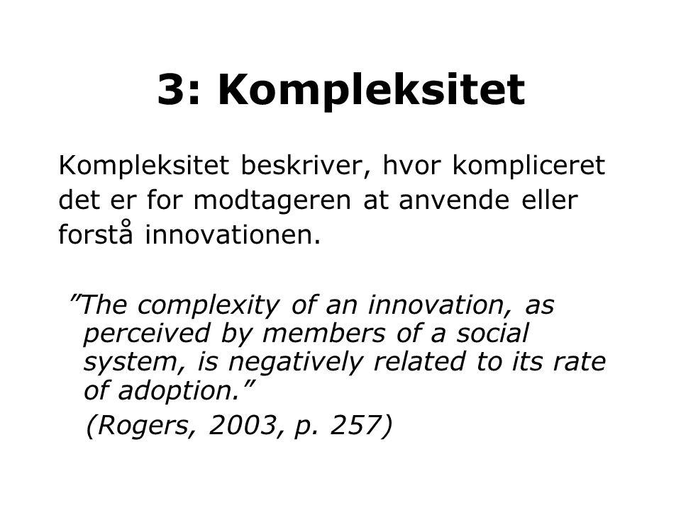 3: Kompleksitet Kompleksitet beskriver, hvor kompliceret