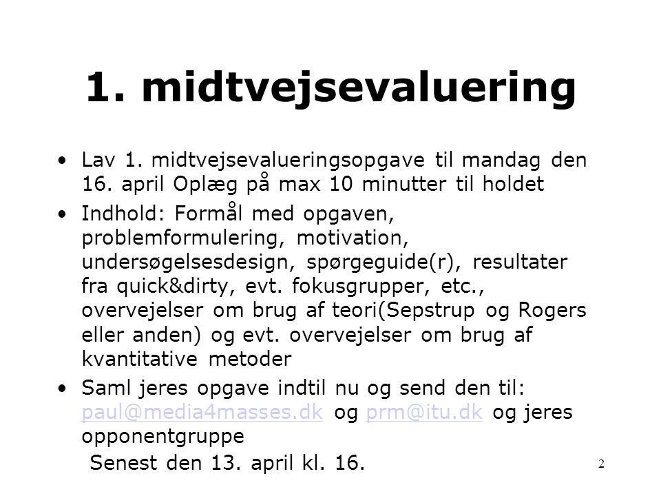 1. midtvejsevaluering Lav 1. midtvejsevalueringsopgave til mandag den 16. april Oplæg på max 10 minutter til holdet.