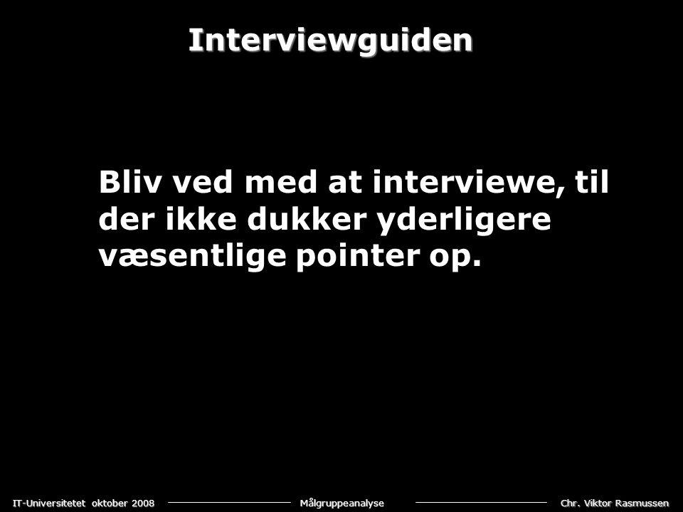 Interviewguiden Bliv ved med at interviewe, til der ikke dukker yderligere væsentlige pointer op.