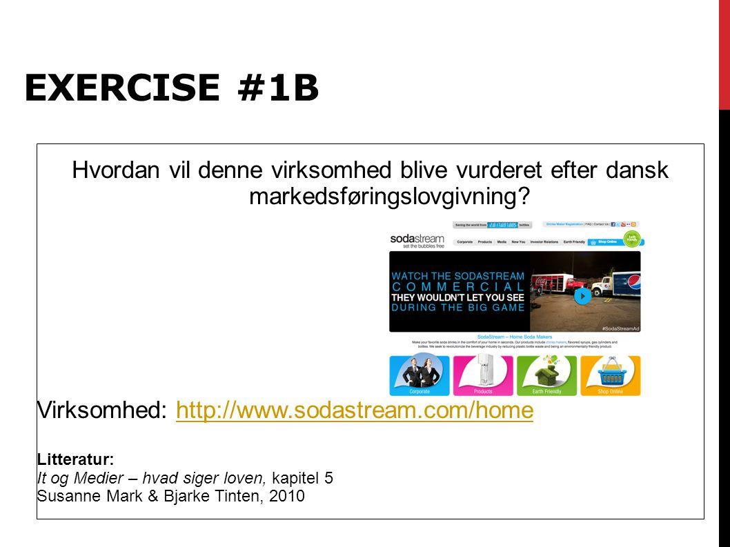 exercise #1B Hvordan vil denne virksomhed blive vurderet efter dansk markedsføringslovgivning Virksomhed: http://www.sodastream.com/home.