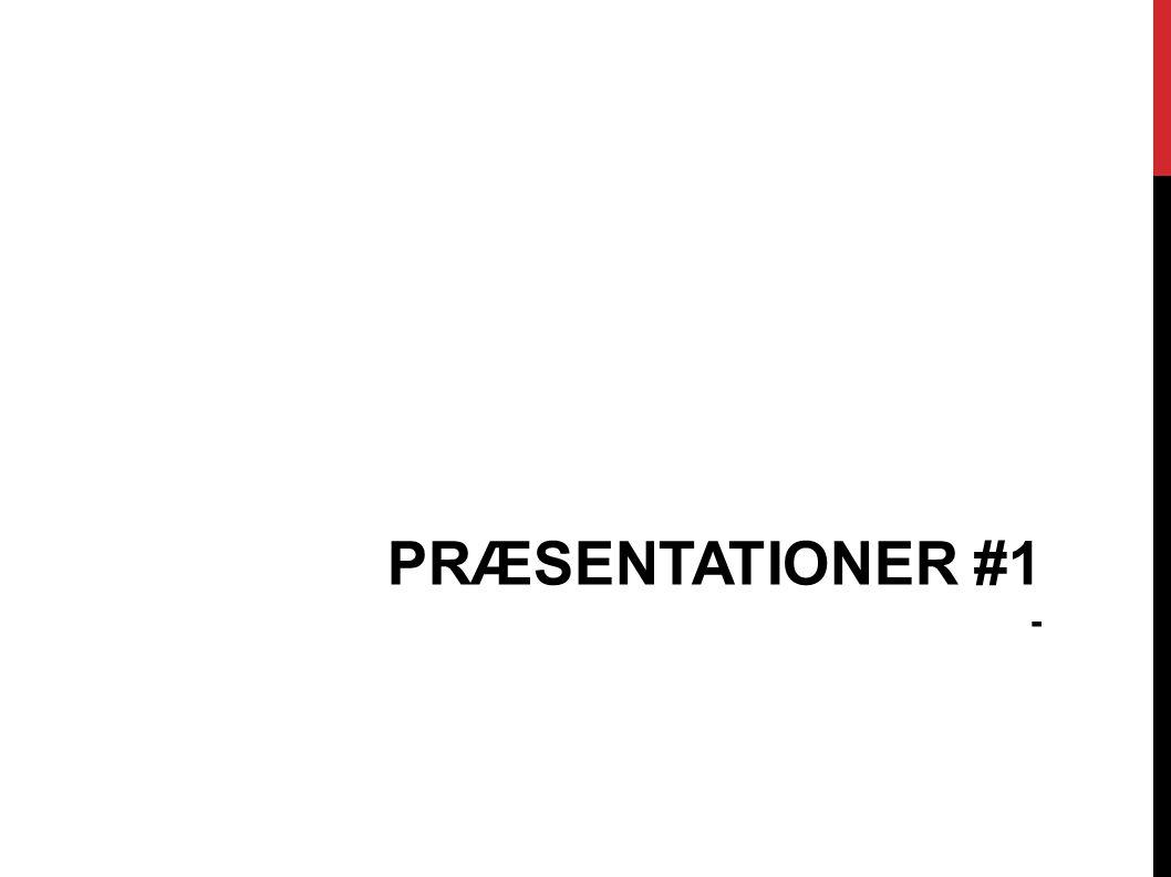 PRÆSENTATIONER #1 -