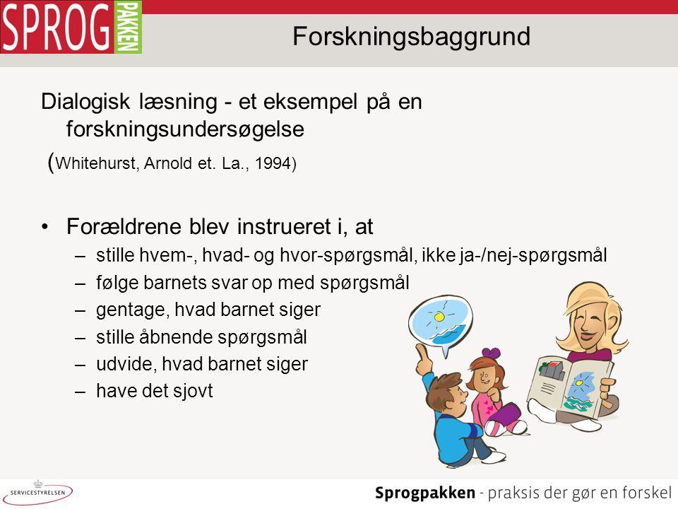 Forskningsbaggrund Dialogisk læsning - et eksempel på en forskningsundersøgelse. (Whitehurst, Arnold et. La., 1994)