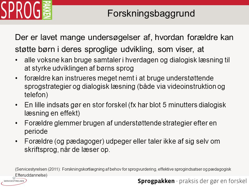Forskningsbaggrund Der er lavet mange undersøgelser af, hvordan forældre kan. støtte børn i deres sproglige udvikling, som viser, at.
