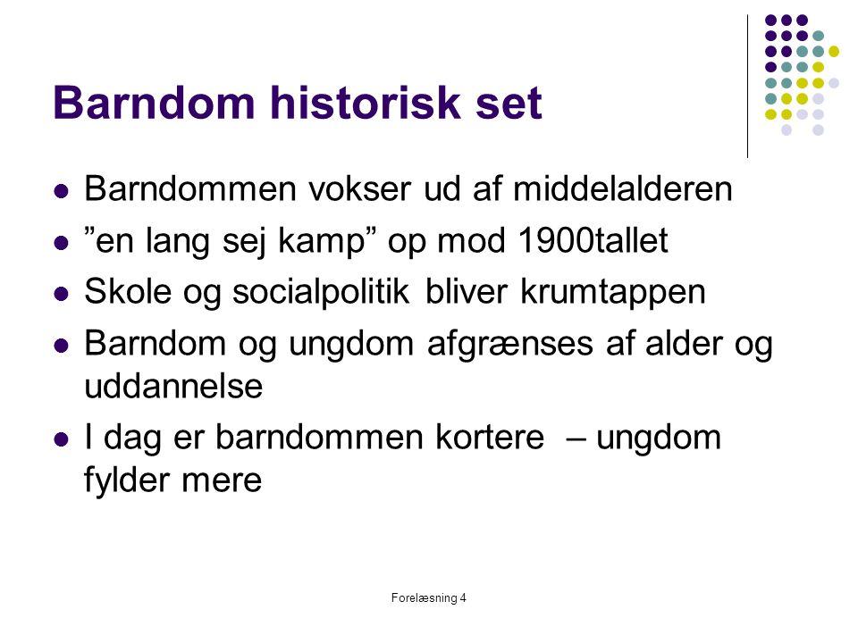 Barndom historisk set Barndommen vokser ud af middelalderen