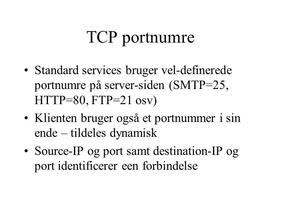 TCP portnumre Standard services bruger vel-definerede portnumre på server-siden (SMTP=25, HTTP=80, FTP=21 osv)