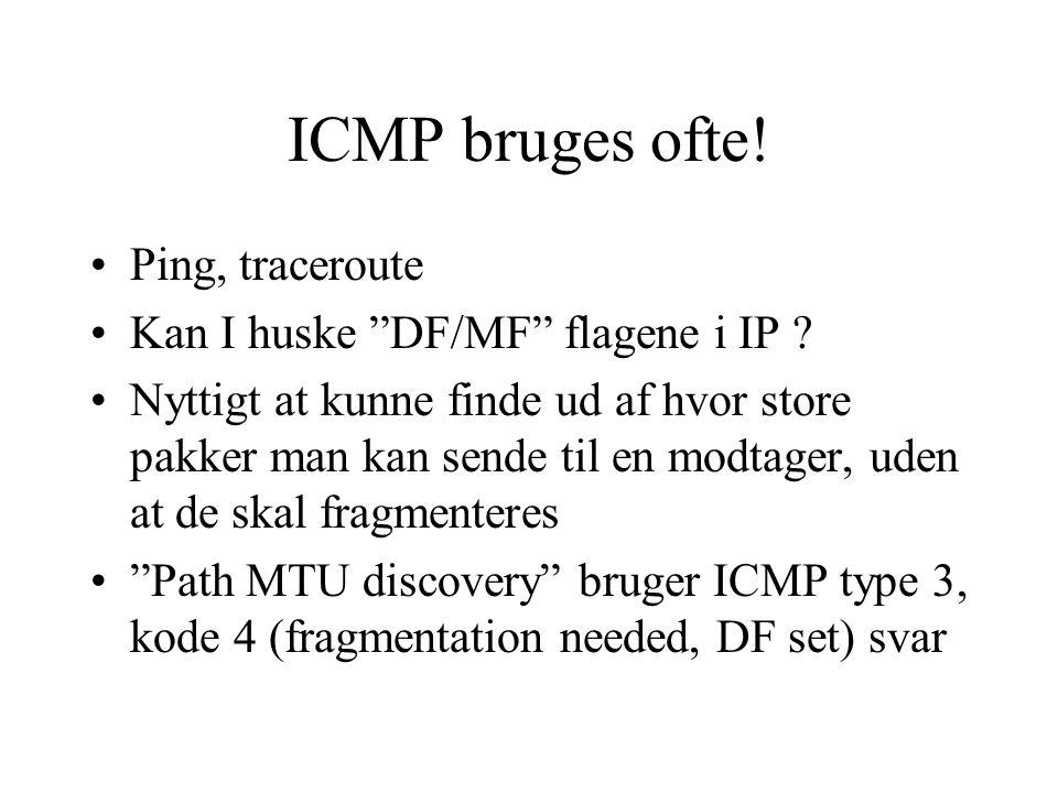 ICMP bruges ofte! Ping, traceroute Kan I huske DF/MF flagene i IP