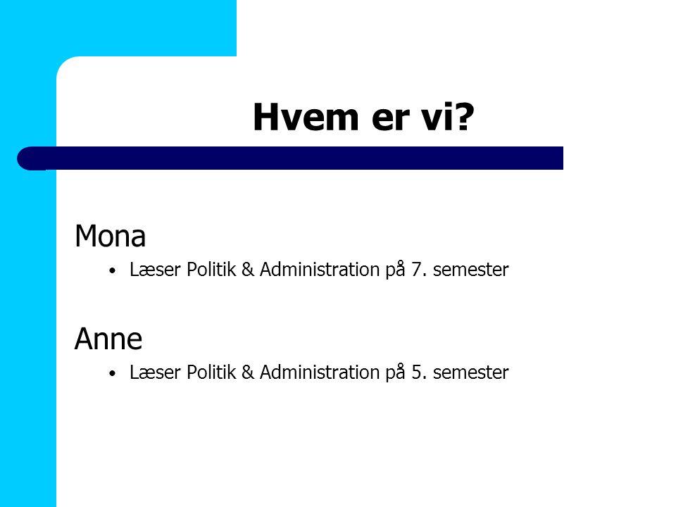 Hvem er vi Mona Anne Læser Politik & Administration på 7. semester