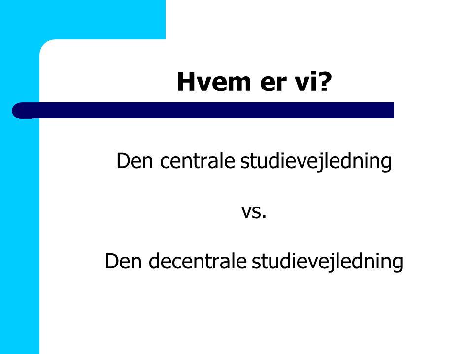 Hvem er vi Den centrale studievejledning vs.