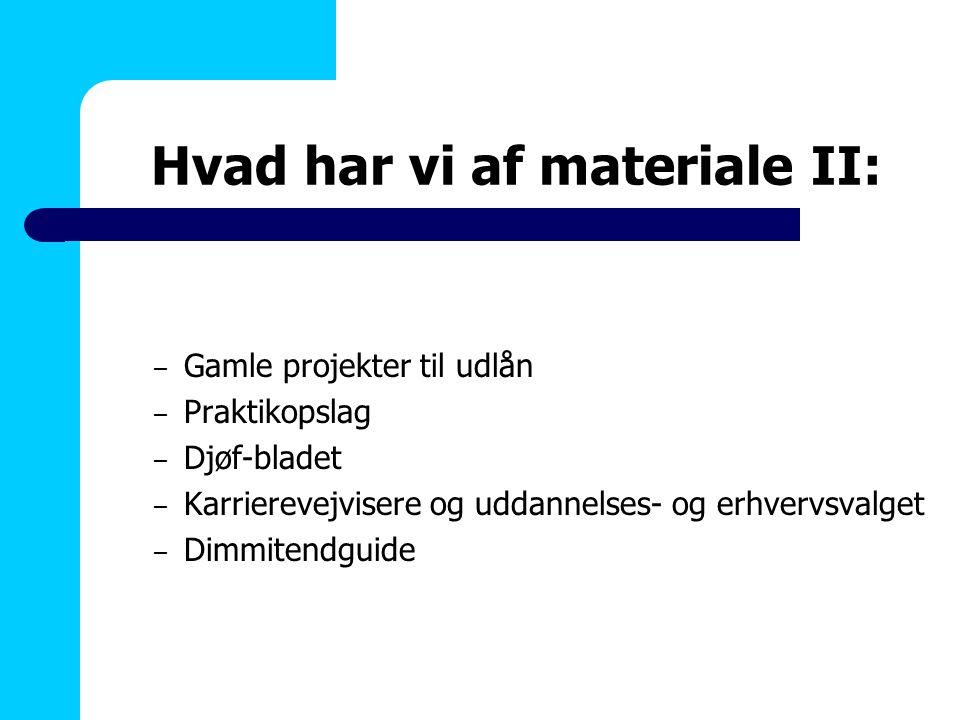 Hvad har vi af materiale II: