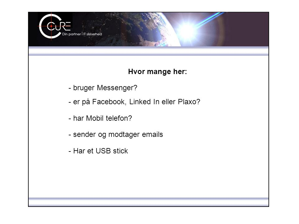 Hvor mange her: - bruger Messenger - er på Facebook, Linked In eller Plaxo - har Mobil telefon